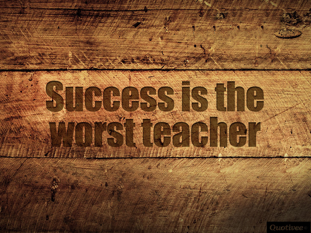 quotivee_1024x768_0002_Success is the worst teacher