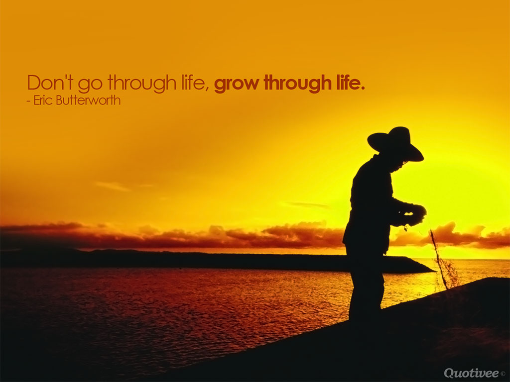 quotivee_1024x768_0010_Don't go through life, grow through life.