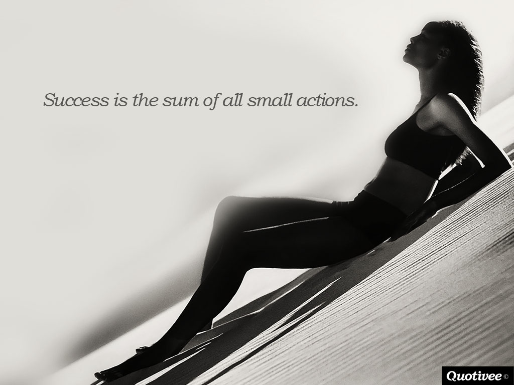 quotivee_1024x768_0017_Success is the sum of all small actions.