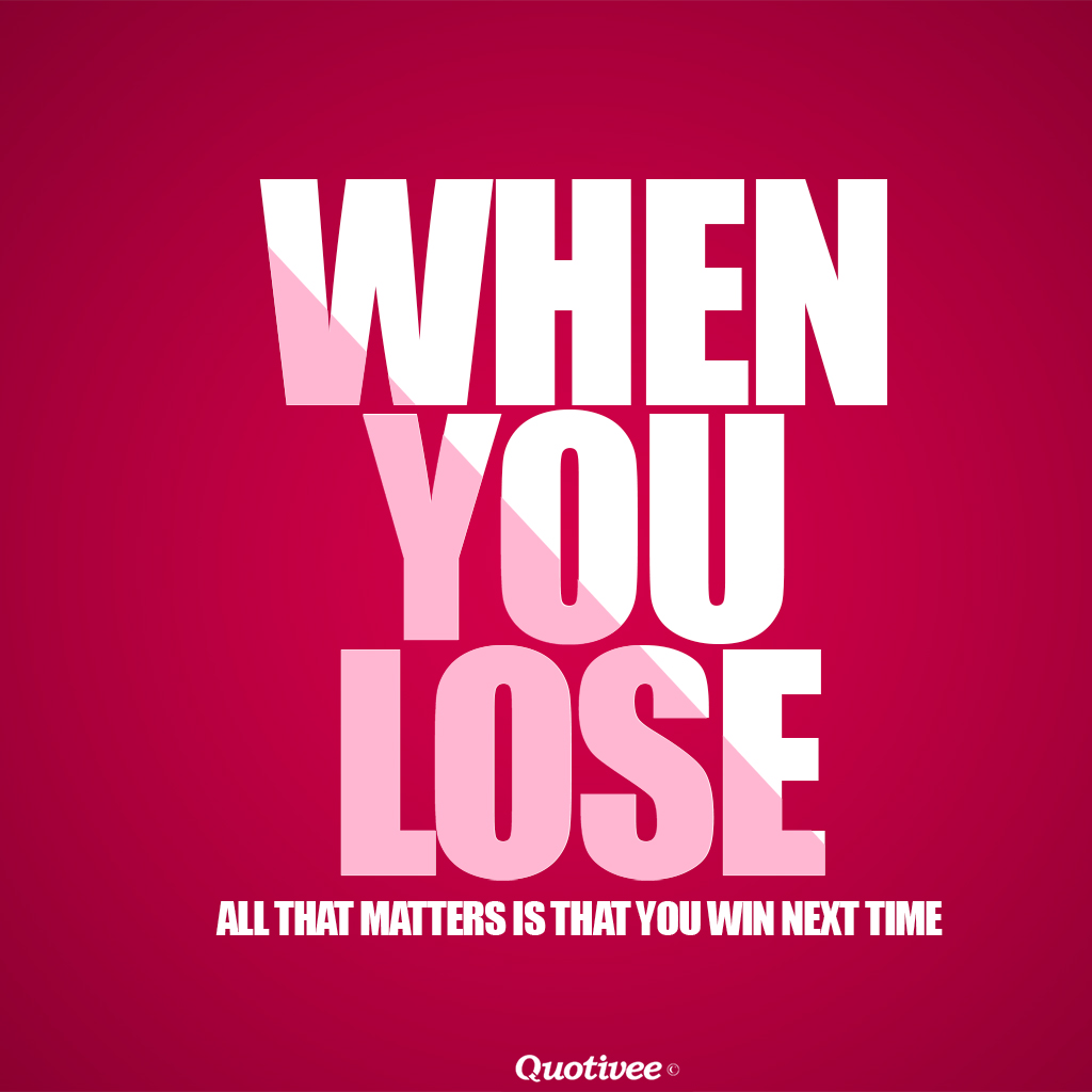 Win Or Lose Quotes When You Lose  Inspirational Quotes  Quotivee