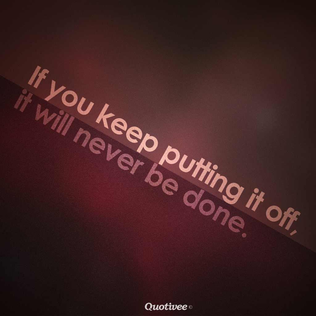 If You Keep Putting It Off - Inspirational Quotes