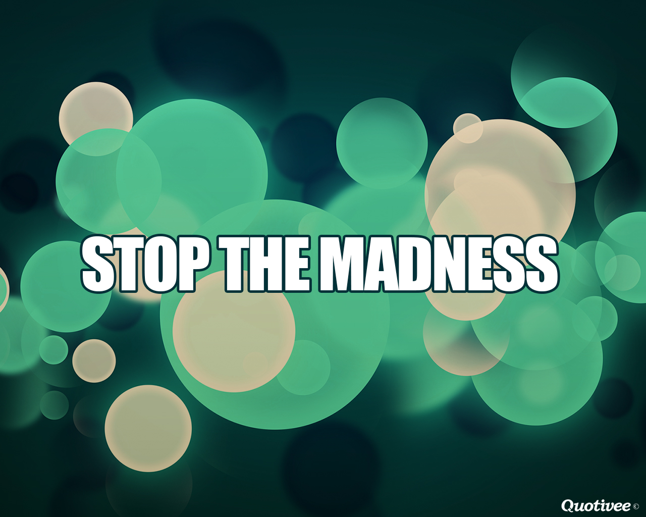 quotivee_1280x1024_0002_stop the madness