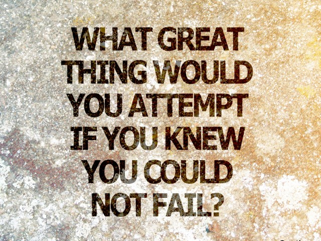 What Great Thing Would You Attempt