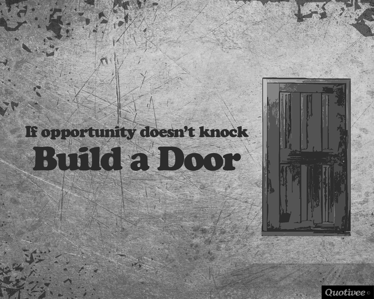quotivee_1280x1024_0006_If opportunity doesn't knock Build a Door