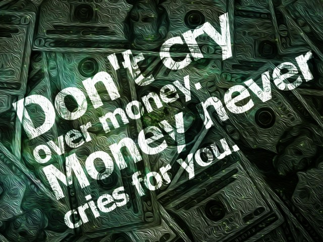 Don't Cry Over Money