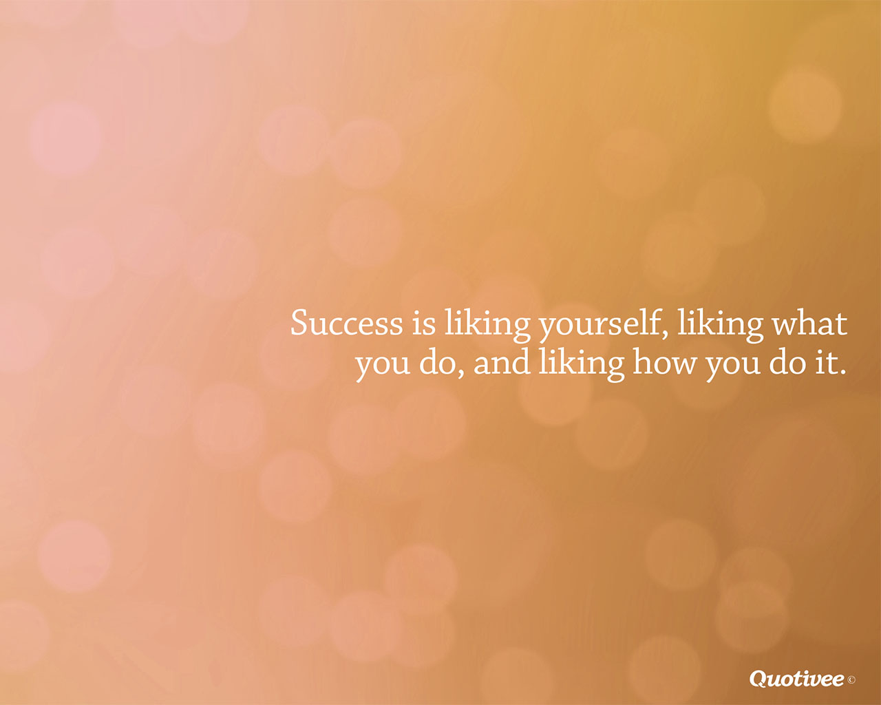 quotivee_1280x1024_0001_Success is liking yourself, liking what you do, and liking how