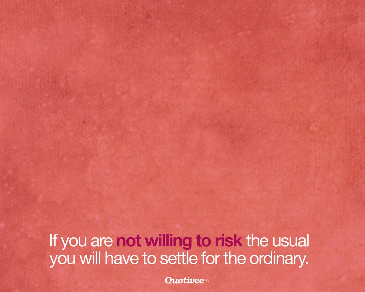 quotivee_1280x1024_0004_If you are not willing to risk the usual you will have to settl