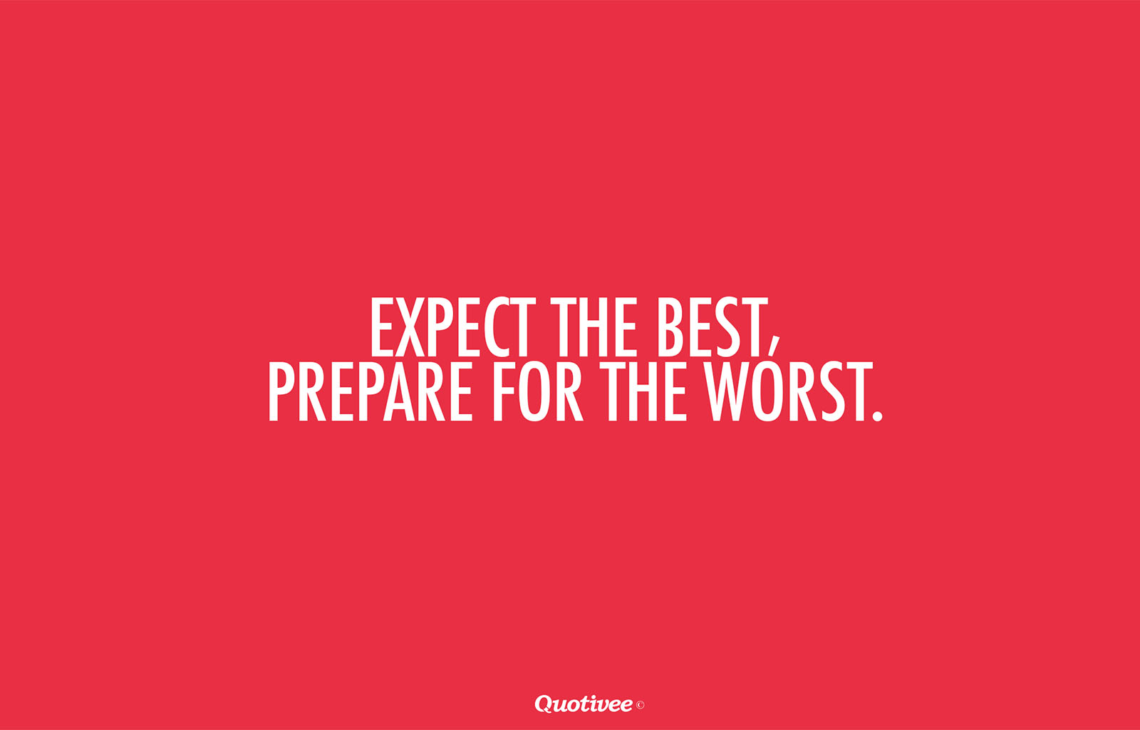 prepare for the worst expect for Zig ziglar — 'expect the best prepare for the worst capitalize on what comes.