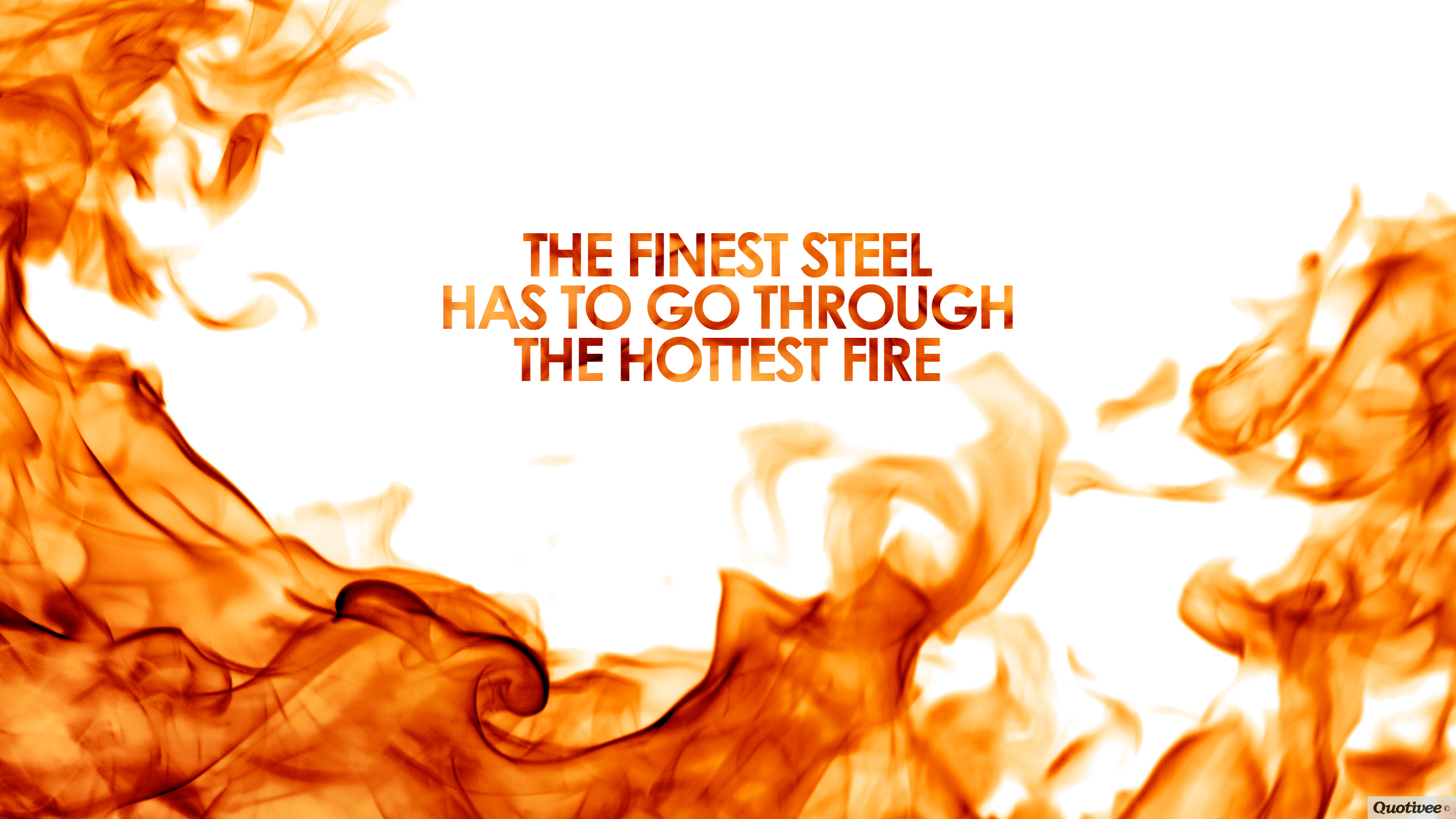 quotivee_2560x1440_the finest steel has to go through the hottest fire