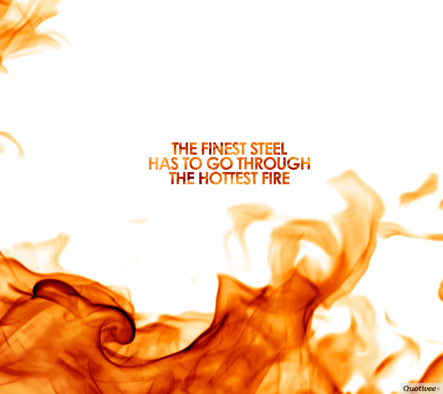 The Hottest Fire - Inspirational Quotes