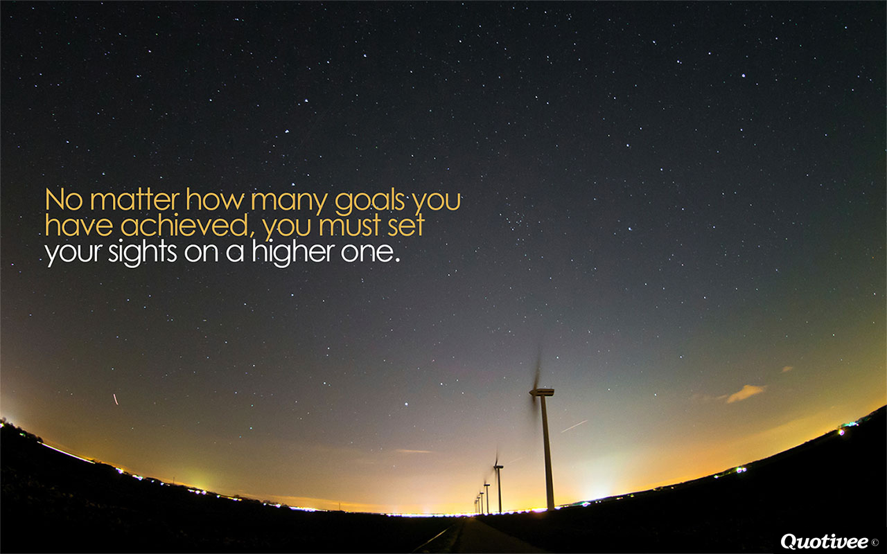 quotivee_1280x800_0007_No matter how many goals you have achieved, you must set your s