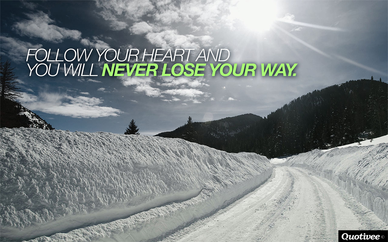 quotivee_1280x800_0008_Follow your heart and  you will never lose your way.