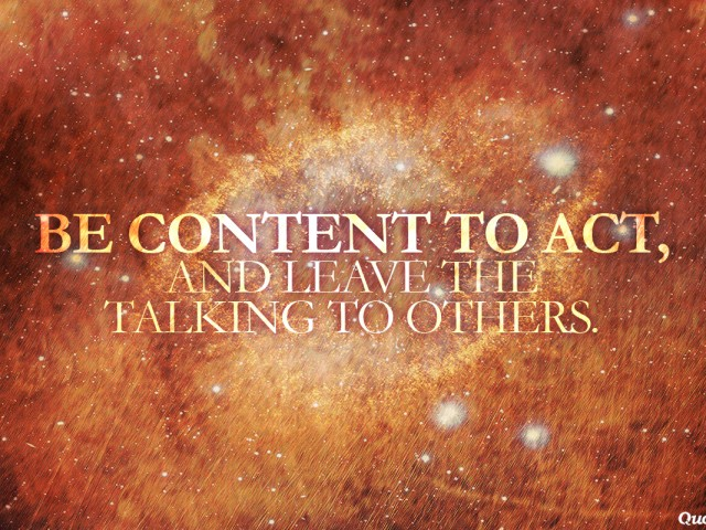 Be Content To Act