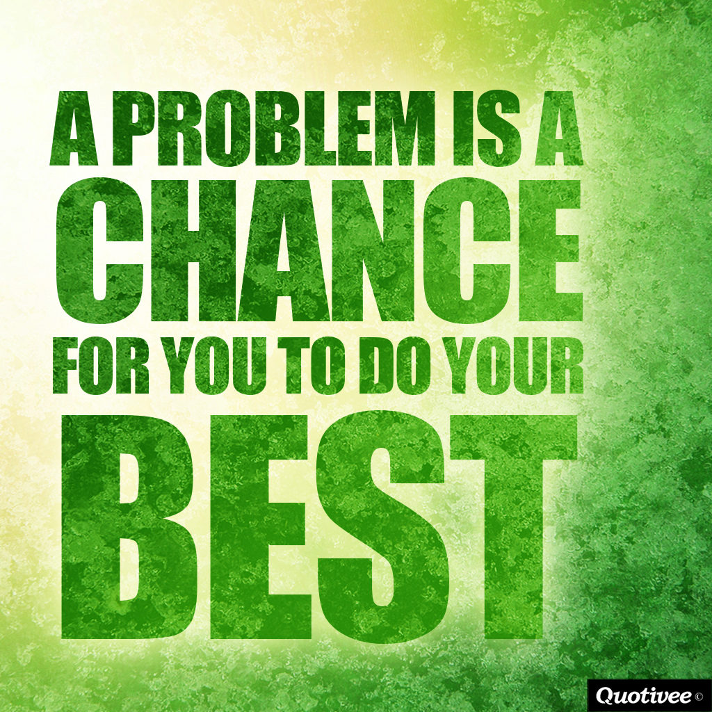 quotivee_1024X1024_0005_A problem is a chance  for you to do your best