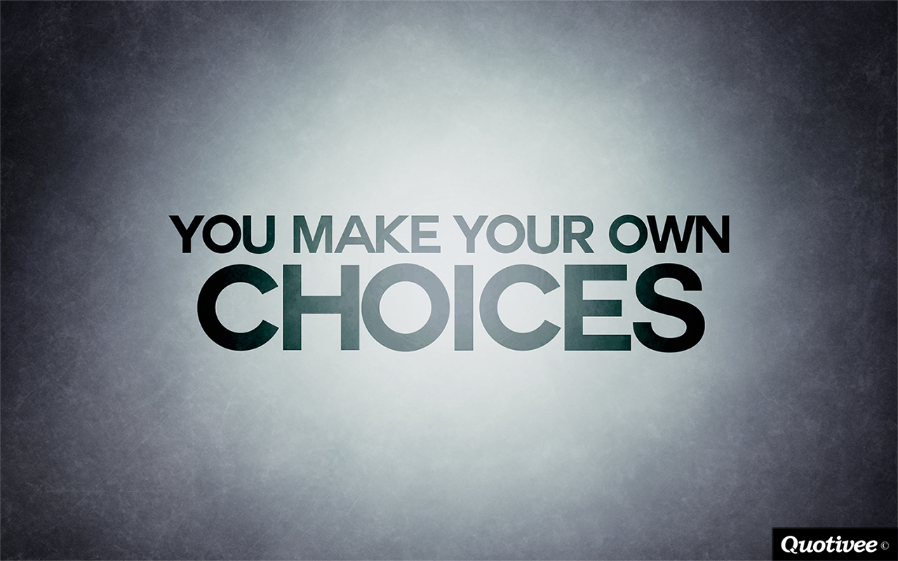 quotivee_1280x800_0006_you make your own choices