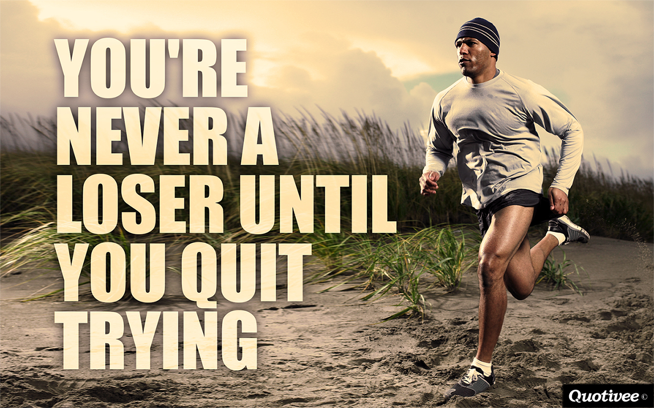quotivee_1280x800_0008_You're never a loser until you quit trying