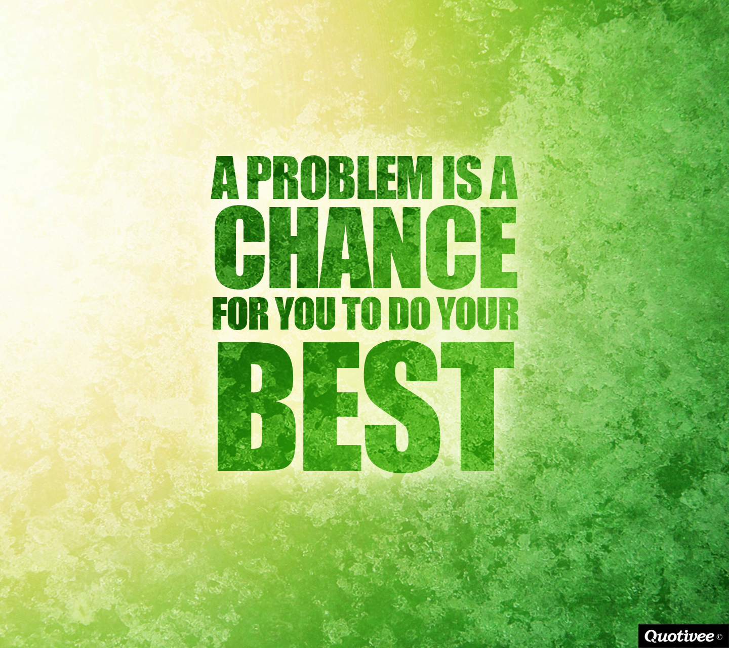 Problem Is A Chance For You To Do Your Best.""