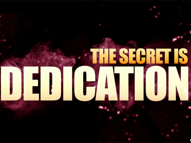 The Secret Is Dedication