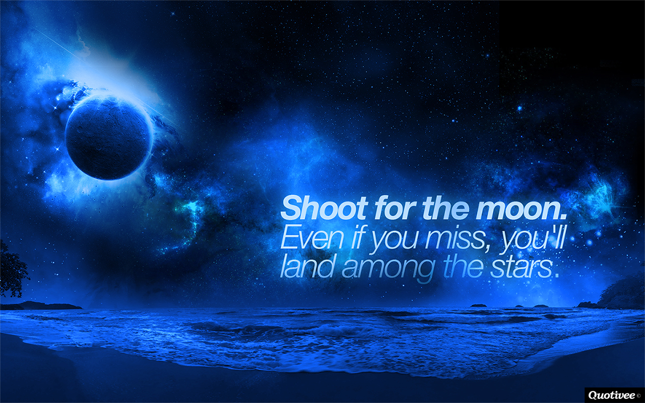 Shoot For The Moon - Inspirational Quotes | Quotivee