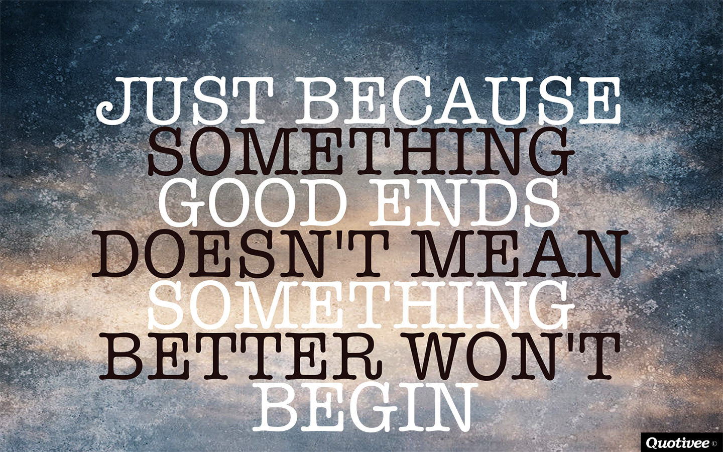 just because something good ends inspirational quotes