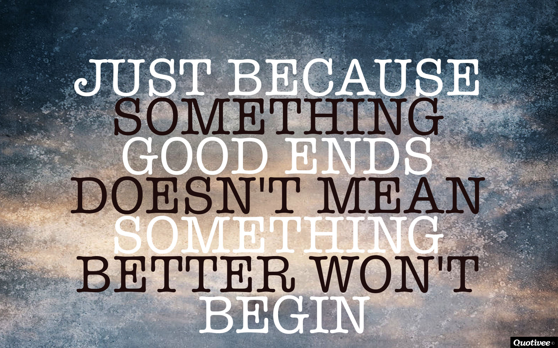 Good Quotes: Just Because Something Good Ends