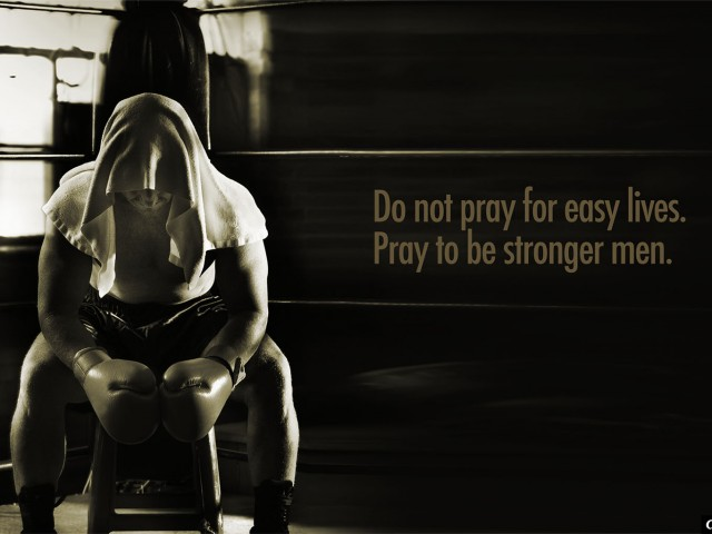 Do Not Pray For Easy Lives