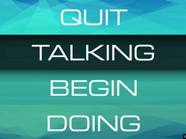 Quit Talking Begin Doing