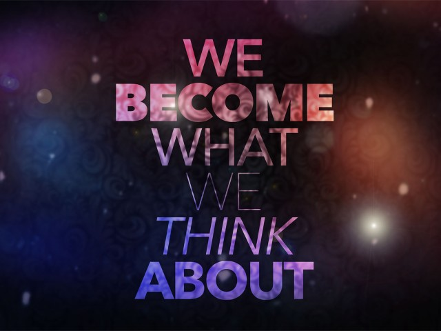 We Become What We Think About