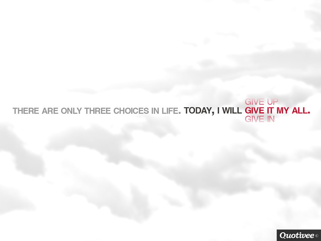 quotivee_1024x768_0002_there are only three choices in life.