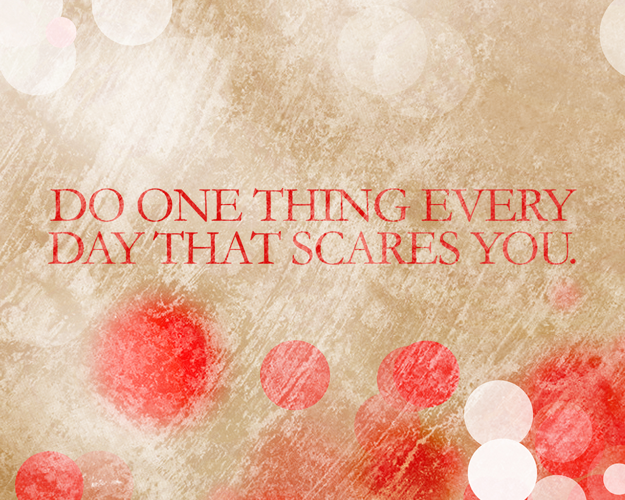 quotivee_1280x1024_0000_Do one thing every day that scares you.