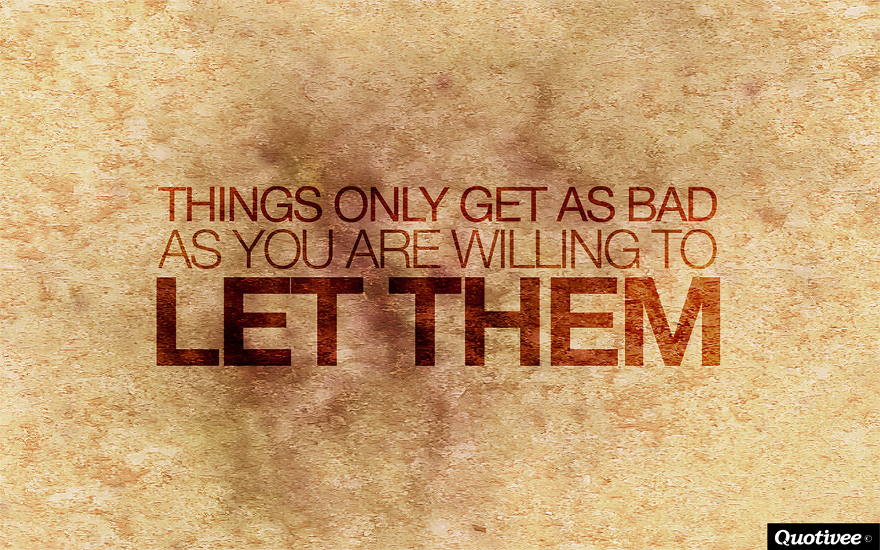 quotivee_1280x800_0002_Things only get as bad as you are willing to let them