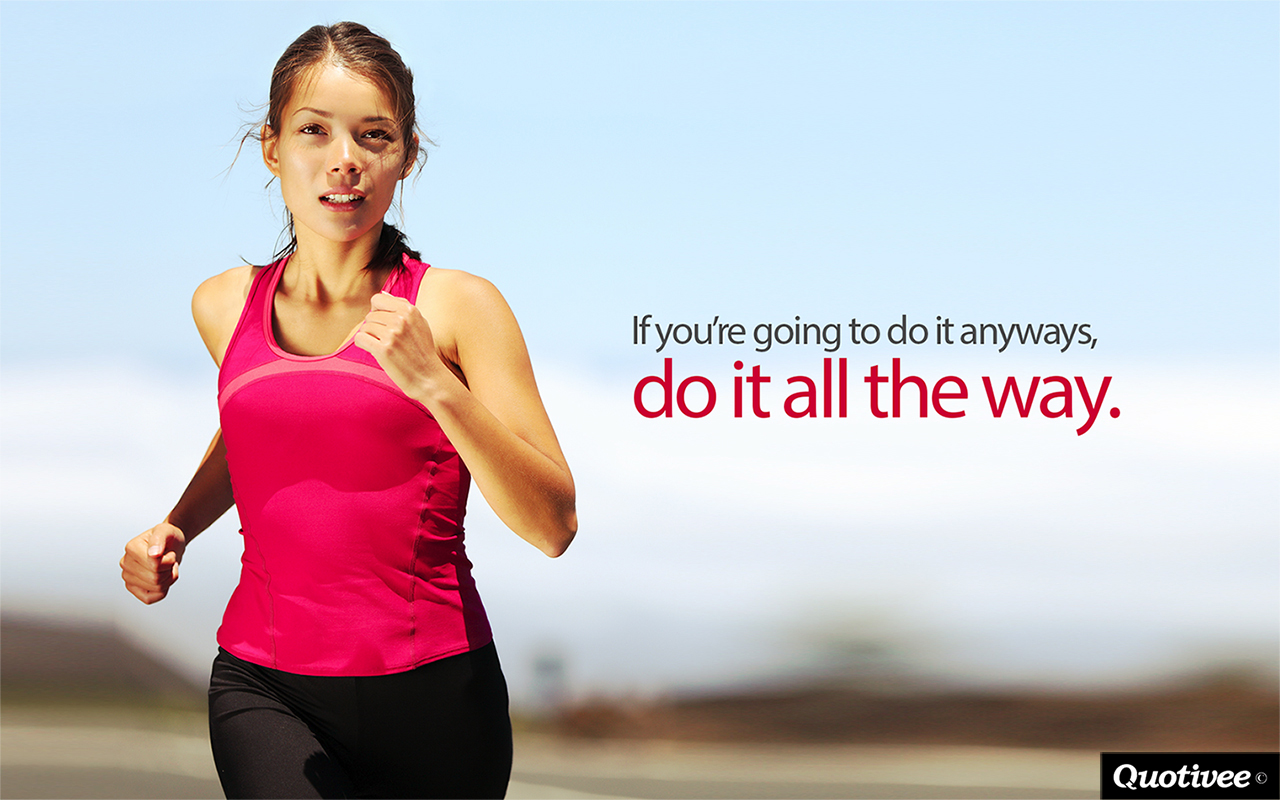 quotivee_1280x800_0009_If you're going to do it anyways, do it all the way.